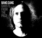 Bang Gang Ghosts from the past